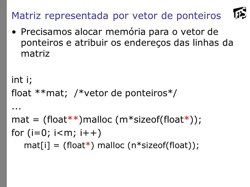 Precisamos alocar memória para o vetor de ponteiros e atribuir os endereços das linhas da matriz int i; float **mat; /*vetor de ponteiros*/... mat = (