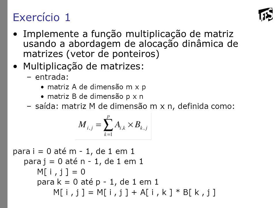Exercício 1 Implemente a função multiplicação de matriz usando a abordagem de alocação dinâmica de matrizes (vetor de ponteiros) Multiplicação de matr