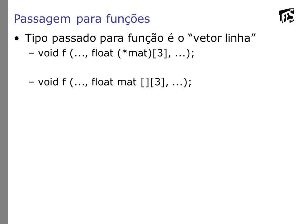 """Passagem para funções Tipo passado para função é o """"vetor linha"""" –void f (..., float (*mat)[3],...); –void f (..., float mat [][3],...);"""