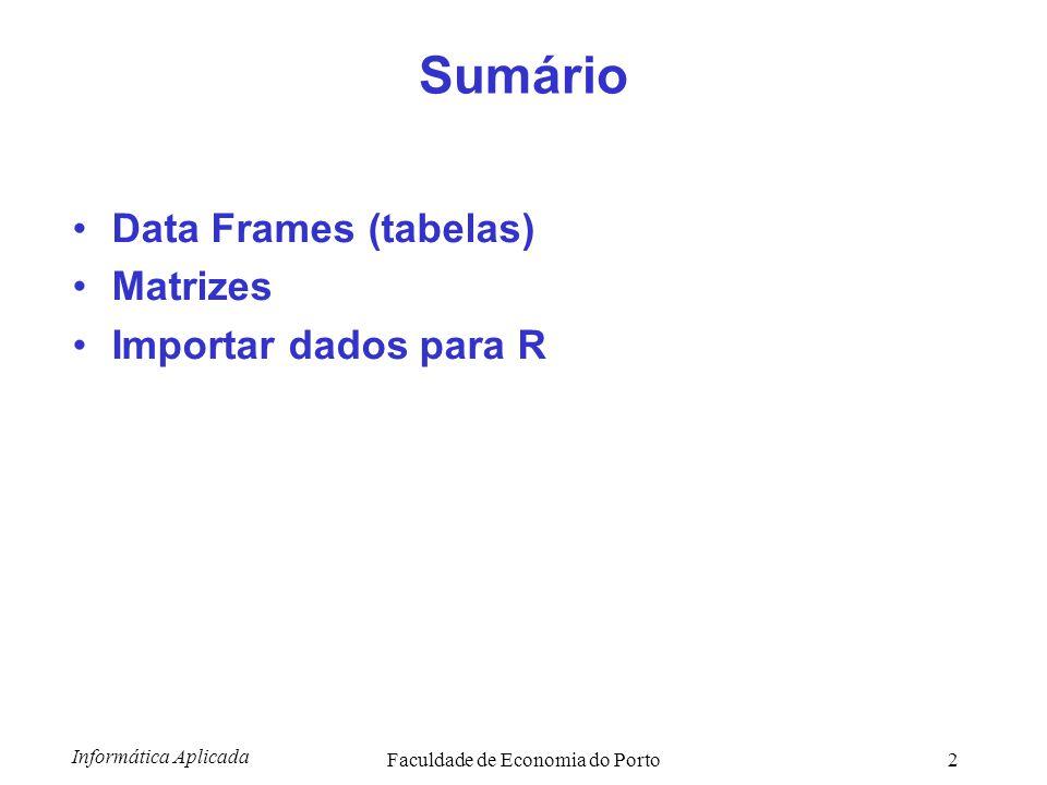 Informática Aplicada Faculdade de Economia do Porto3 Criação de um Data Frame Primeiro preparamos os vectores com os dados: > alunos <- c( zé , ana , zé , zé , mi , ana ) > discs <- c( mat , inf , micro , inf , mat , mat ) > notas <- c(12,15,10,11,17,10) Depois criamos o data frame, indicando nomes de colunas e os valores: > notas <- data.frame(aluno=alunos, disc=discs, nota=notas) > notas aluno disc nota 1 zé mat 12 2 ana inf 15 3 zé micro 10 4 zé inf 11 5 mi mat 17 6 ana mat 10 As colunas com valores categóricos foram convertidas em factores alunodiscnota zémat12 anainf15 zémicro10 zéinf11 mimat17 anamat10