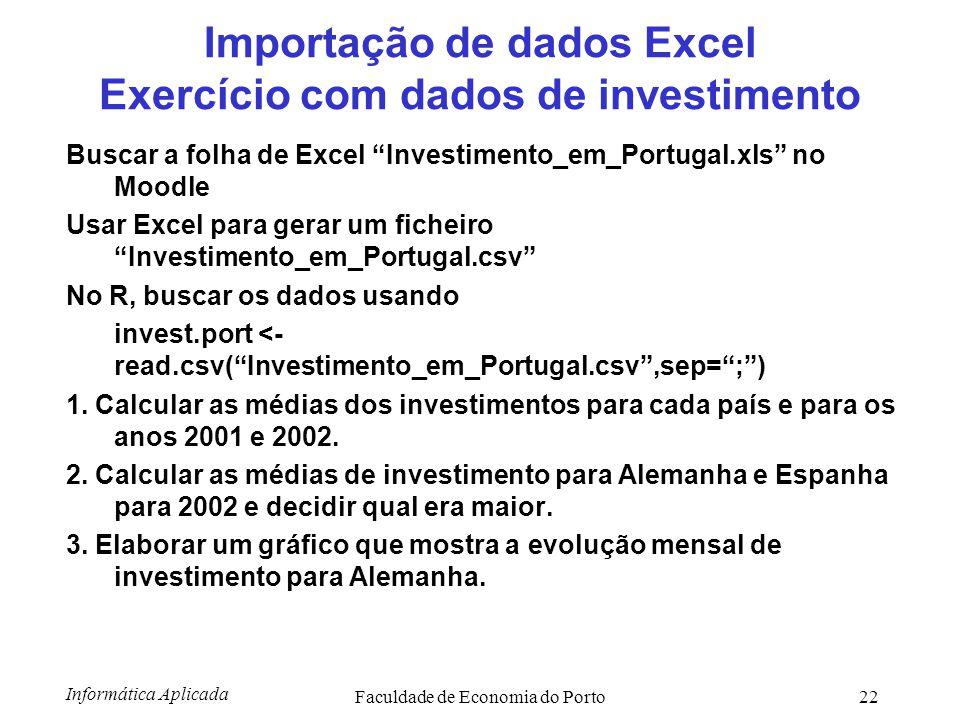 """Informática Aplicada Faculdade de Economia do Porto22 Importação de dados Excel Exercício com dados de investimento Buscar a folha de Excel """"Investime"""