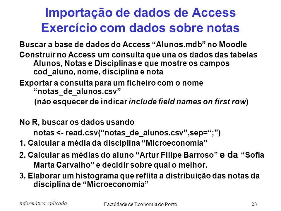 """Informática Aplicada Faculdade de Economia do Porto23 Importação de dados de Access Exercício com dados sobre notas Buscar a base de dados do Access """""""
