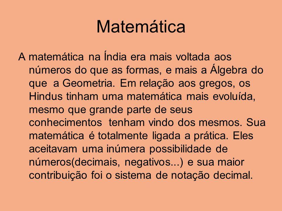 Matemática A matemática na Índia era mais voltada aos números do que as formas, e mais a Álgebra do que a Geometria. Em relação aos gregos, os Hindus
