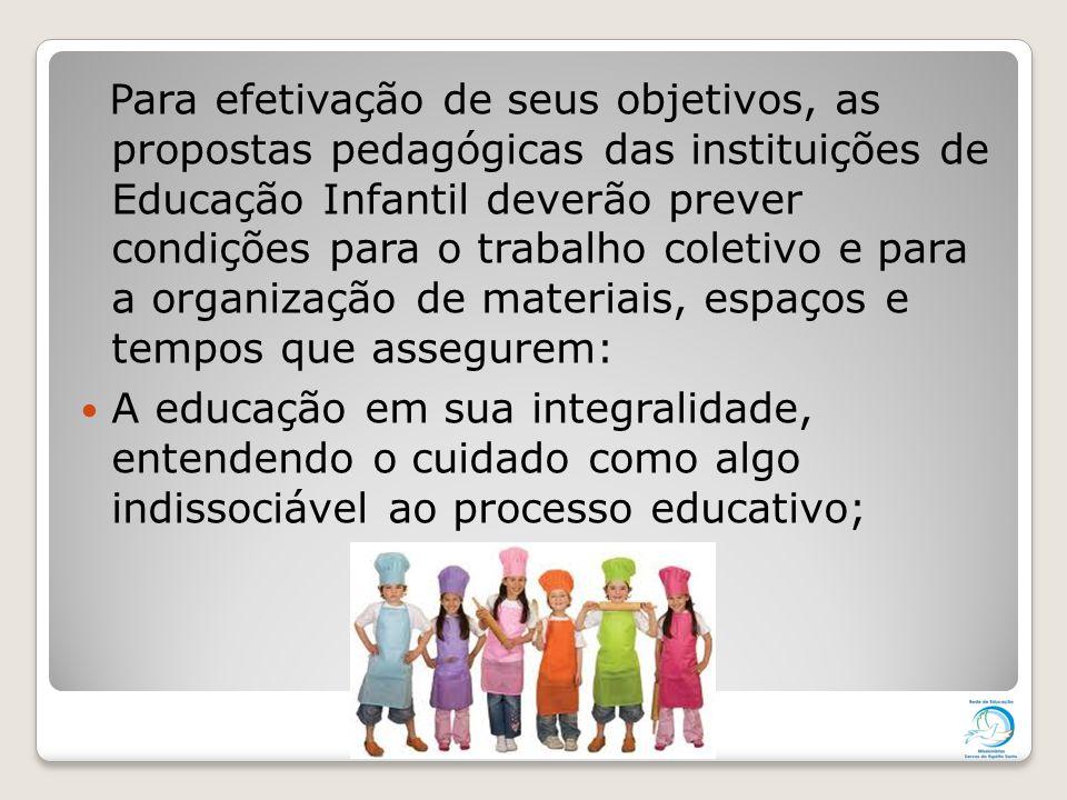 Para efetivação de seus objetivos, as propostas pedagógicas das instituições de Educação Infantil deverão prever condições para o trabalho coletivo e