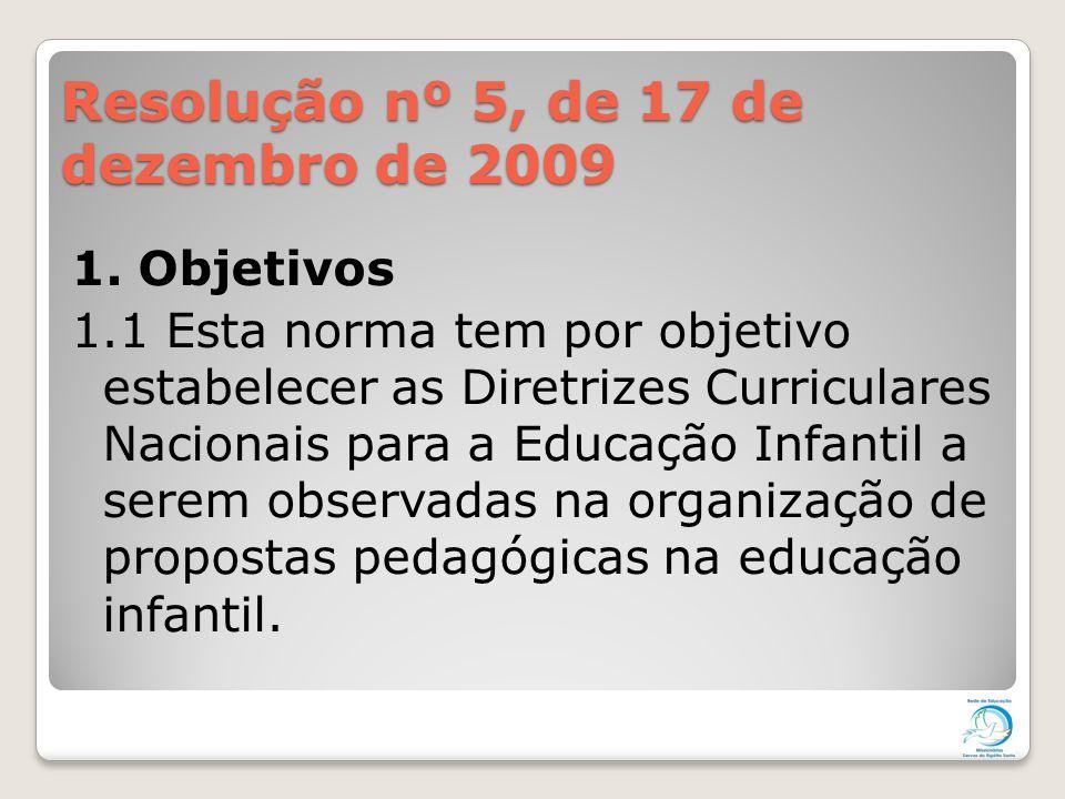 Resolução nº 5, de 17 de dezembro de 2009 1. Objetivos 1.1 Esta norma tem por objetivo estabelecer as Diretrizes Curriculares Nacionais para a Educaçã