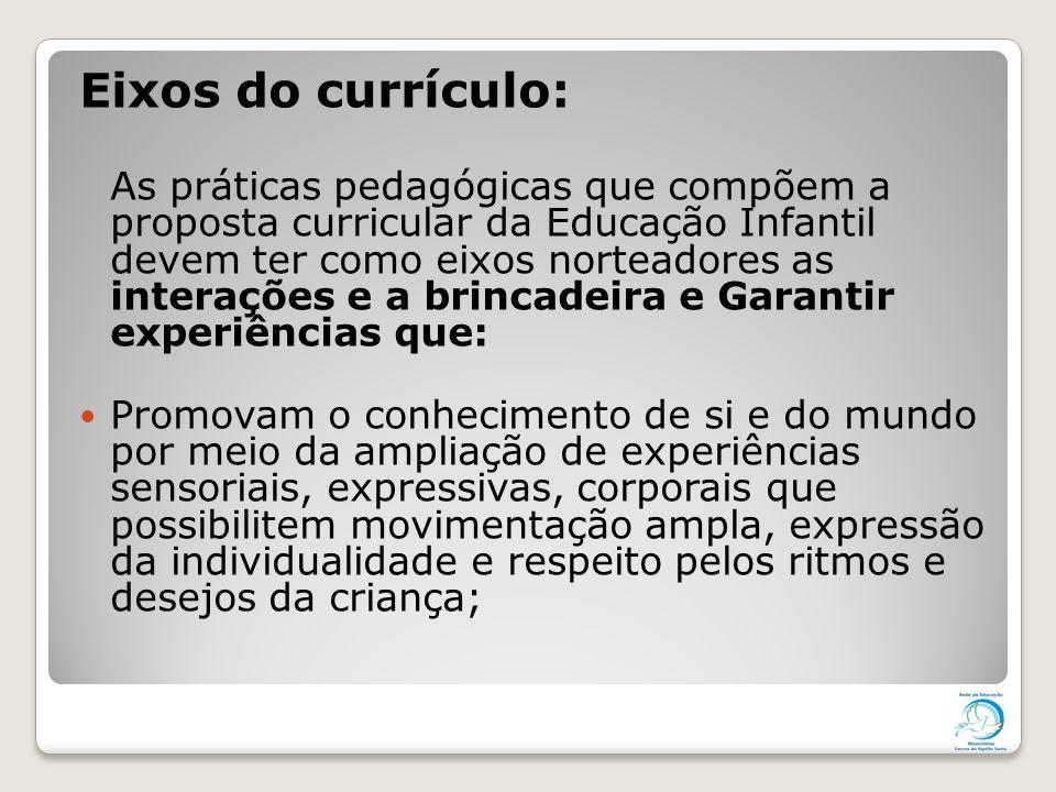Eixos do currículo: As práticas pedagógicas que compõem a proposta curricular da Educação Infantil devem ter como eixos norteadores as interações e a