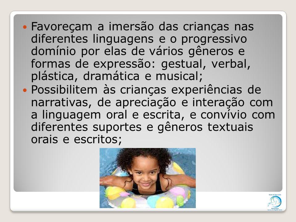 Favoreçam a imersão das crianças nas diferentes linguagens e o progressivo domínio por elas de vários gêneros e formas de expressão: gestual, verbal,