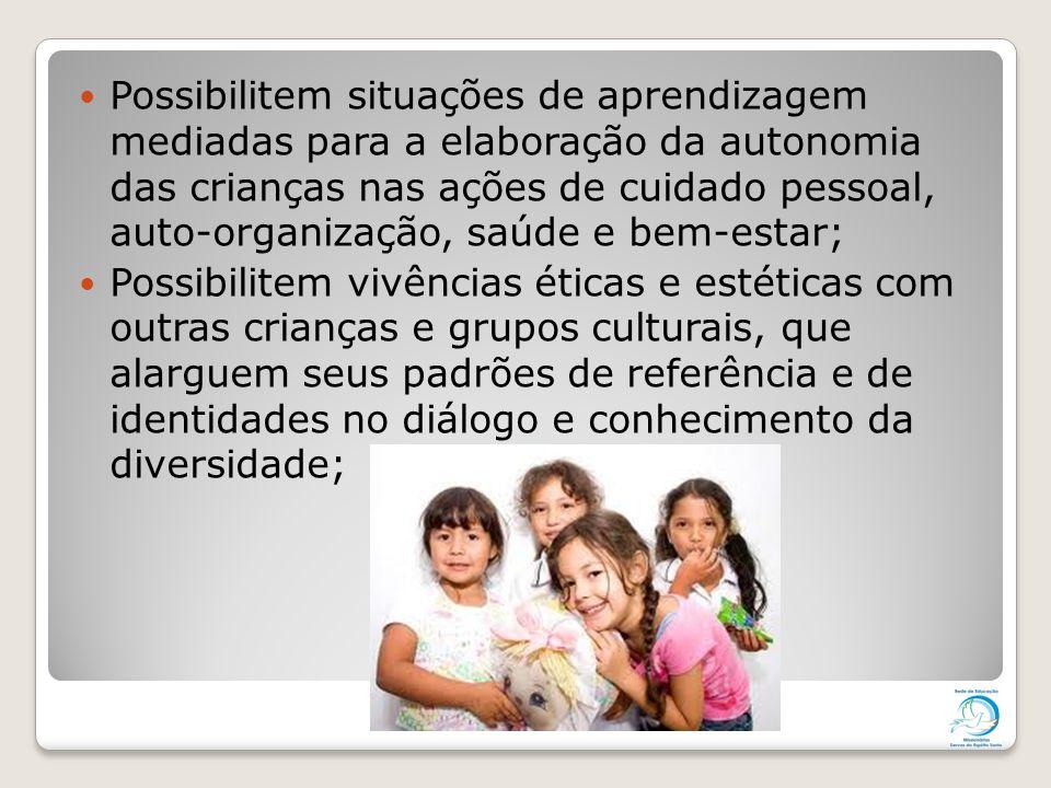 Possibilitem situações de aprendizagem mediadas para a elaboração da autonomia das crianças nas ações de cuidado pessoal, auto-organização, saúde e be