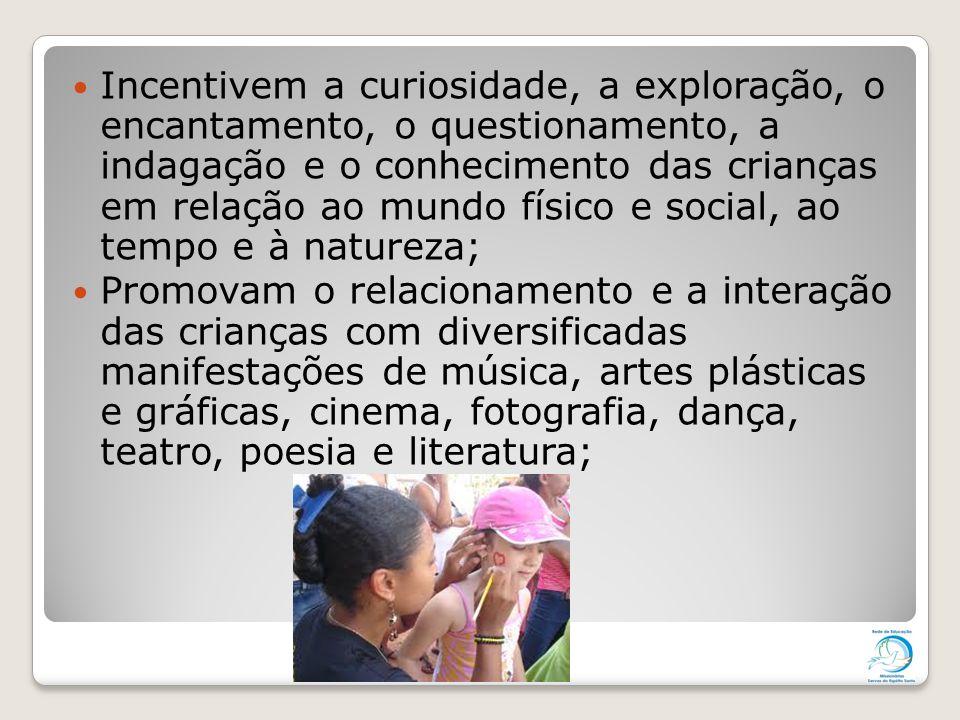 Incentivem a curiosidade, a exploração, o encantamento, o questionamento, a indagação e o conhecimento das crianças em relação ao mundo físico e socia