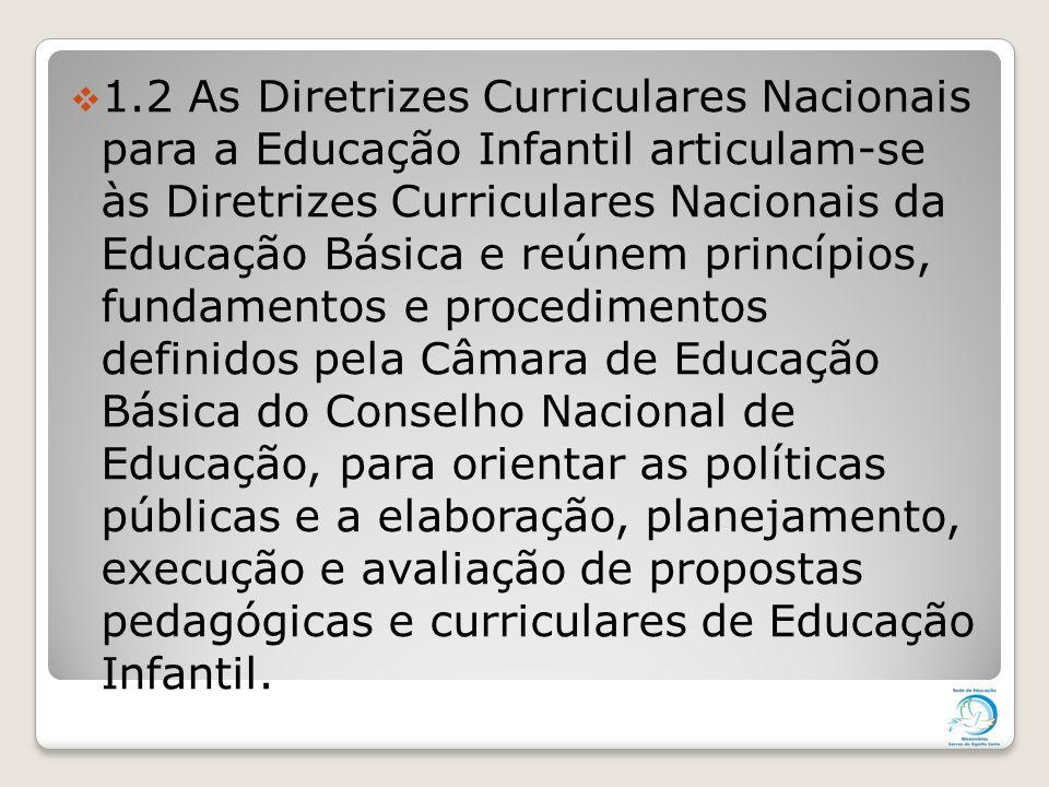  1.2 As Diretrizes Curriculares Nacionais para a Educação Infantil articulam-se às Diretrizes Curriculares Nacionais da Educação Básica e reúnem prin