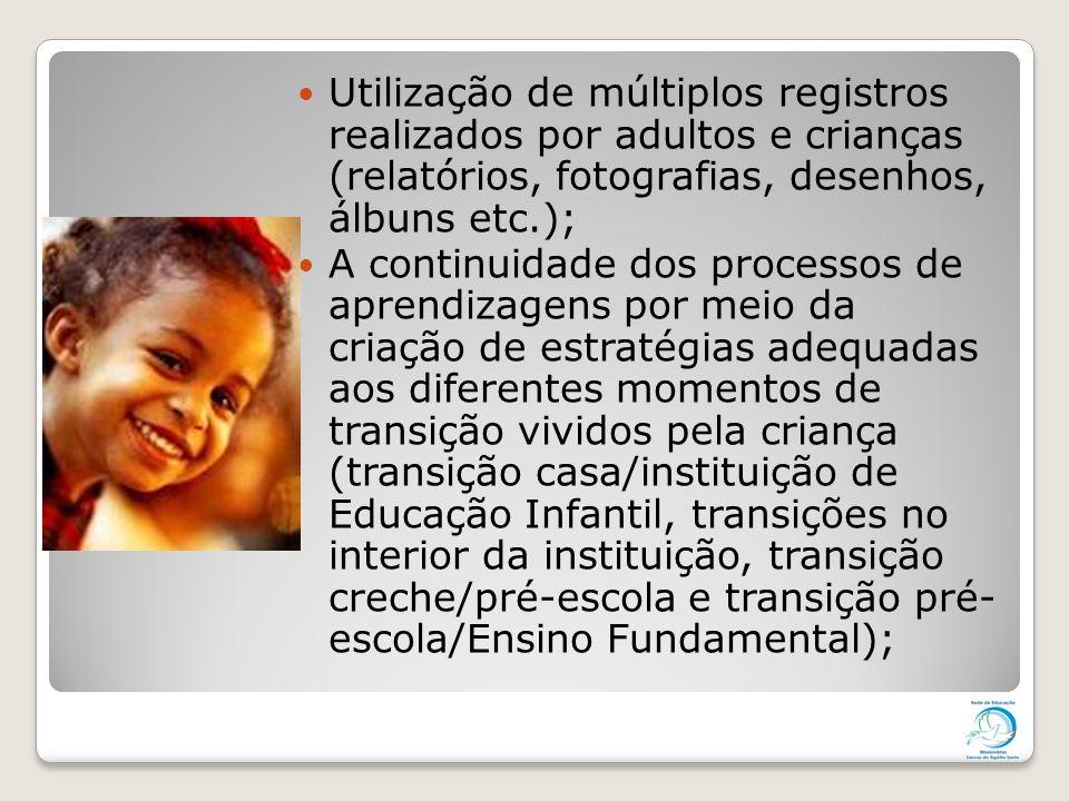 Utilização de múltiplos registros realizados por adultos e crianças (relatórios, fotografias, desenhos, álbuns etc.); A continuidade dos processos de