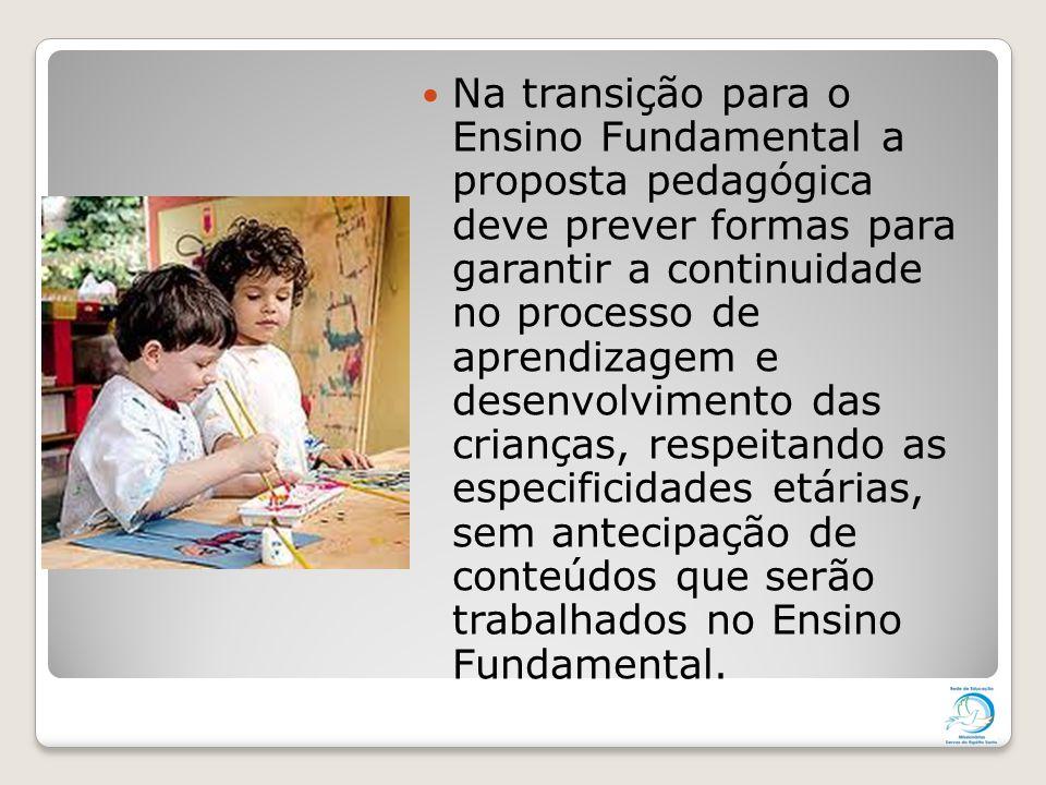 Na transição para o Ensino Fundamental a proposta pedagógica deve prever formas para garantir a continuidade no processo de aprendizagem e desenvolvim