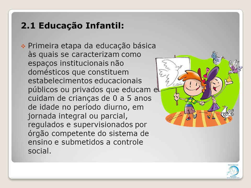 2.1 Educação Infantil:  Primeira etapa da educação básica às quais se caracterizam como espaços institucionais não domésticos que constituem estabele