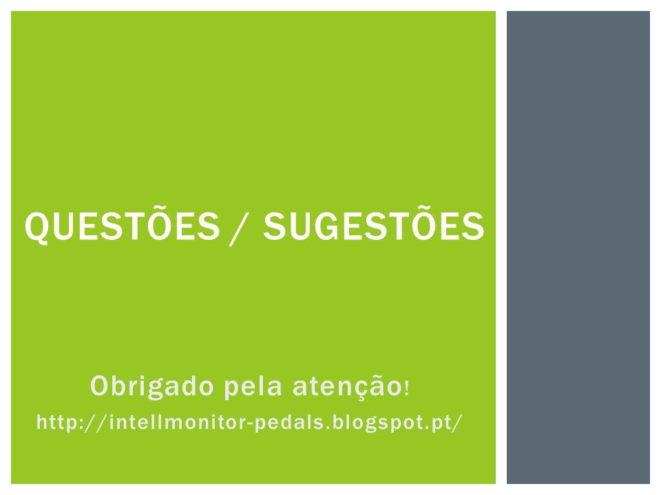 QUESTÕES / SUGESTÕES Obrigado pela atenção ! http://intellmonitor-pedals.blogspot.pt/