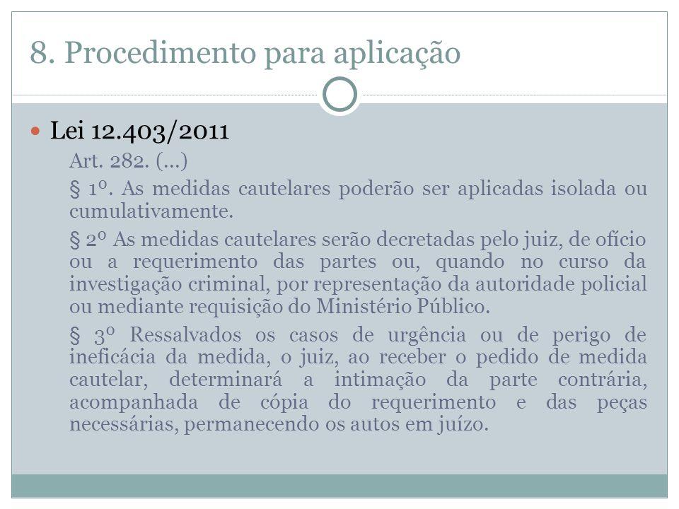 8. Procedimento para aplicação Lei 12.403/2011 Art. 282. (...)  § 1º. As medidas cautelares poderão ser aplicadas isolada ou cumulativamente. § 2º As
