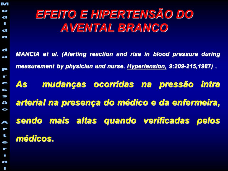 EFEITO E HIPERTENSÃO DO AVENTAL BRANCO MANCIA et al. (Alerting reaction and rise in blood pressure during measurement by physician and nurse. Hyperten