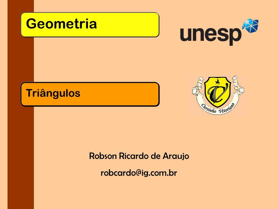Geometria Triângulos Robson Ricardo de Araujo robcardo@ig.com.br