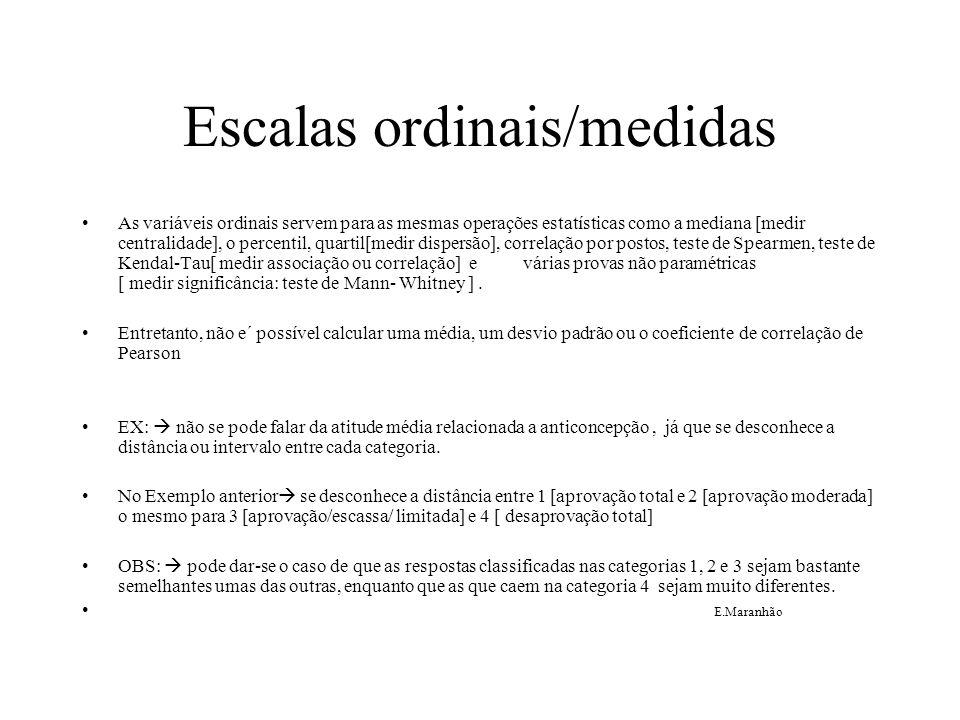 Escalas ordinais/medidas As variáveis ordinais servem para as mesmas operações estatísticas como a mediana [medir centralidade], o percentil, quartil[