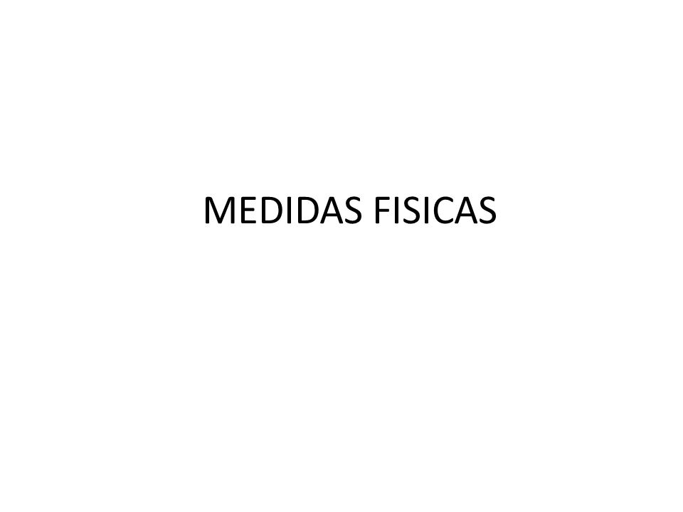 MEDIDAS FISICAS