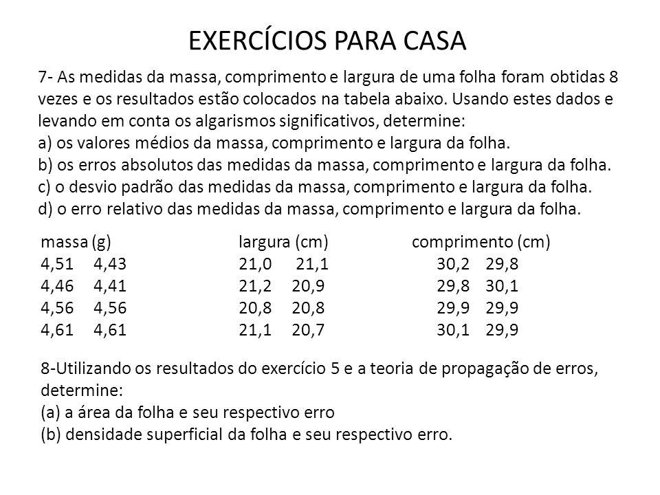 7- As medidas da massa, comprimento e largura de uma folha foram obtidas 8 vezes e os resultados estão colocados na tabela abaixo. Usando estes dados