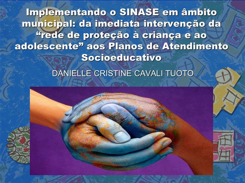 """Implementando o SINASE em âmbito municipal: da imediata intervenção da """"rede de proteção à criança e ao adolescente"""" aos Planos de Atendimento Socioed"""