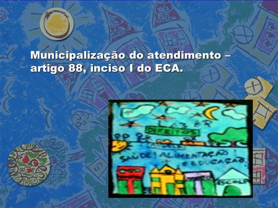 Municipalização do atendimento – artigo 88, inciso I do ECA.