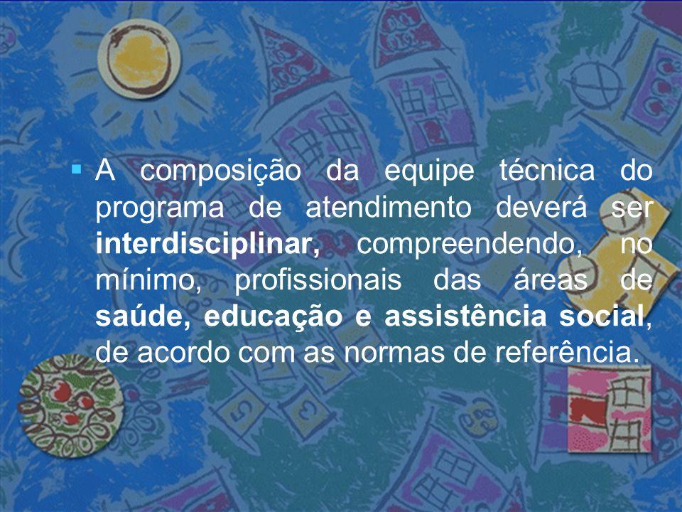   A composição da equipe técnica do programa de atendimento deverá ser interdisciplinar, compreendendo, no mínimo, profissionais das áreas de saúde,