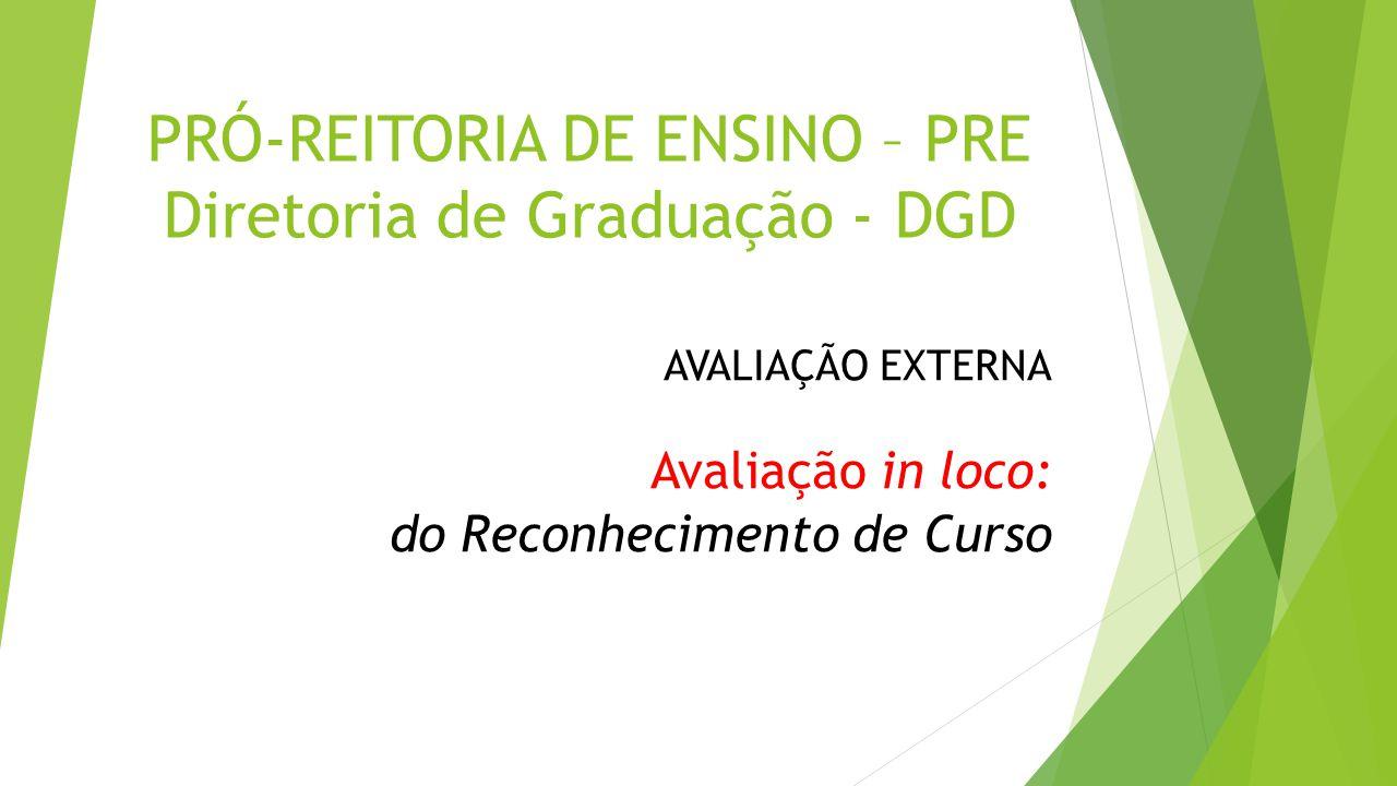 PRÓ-REITORIA DE ENSINO – PRE Diretoria de Graduação - DGD AVALIAÇÃO EXTERNA Avaliação in loco: do Reconhecimento de Curso