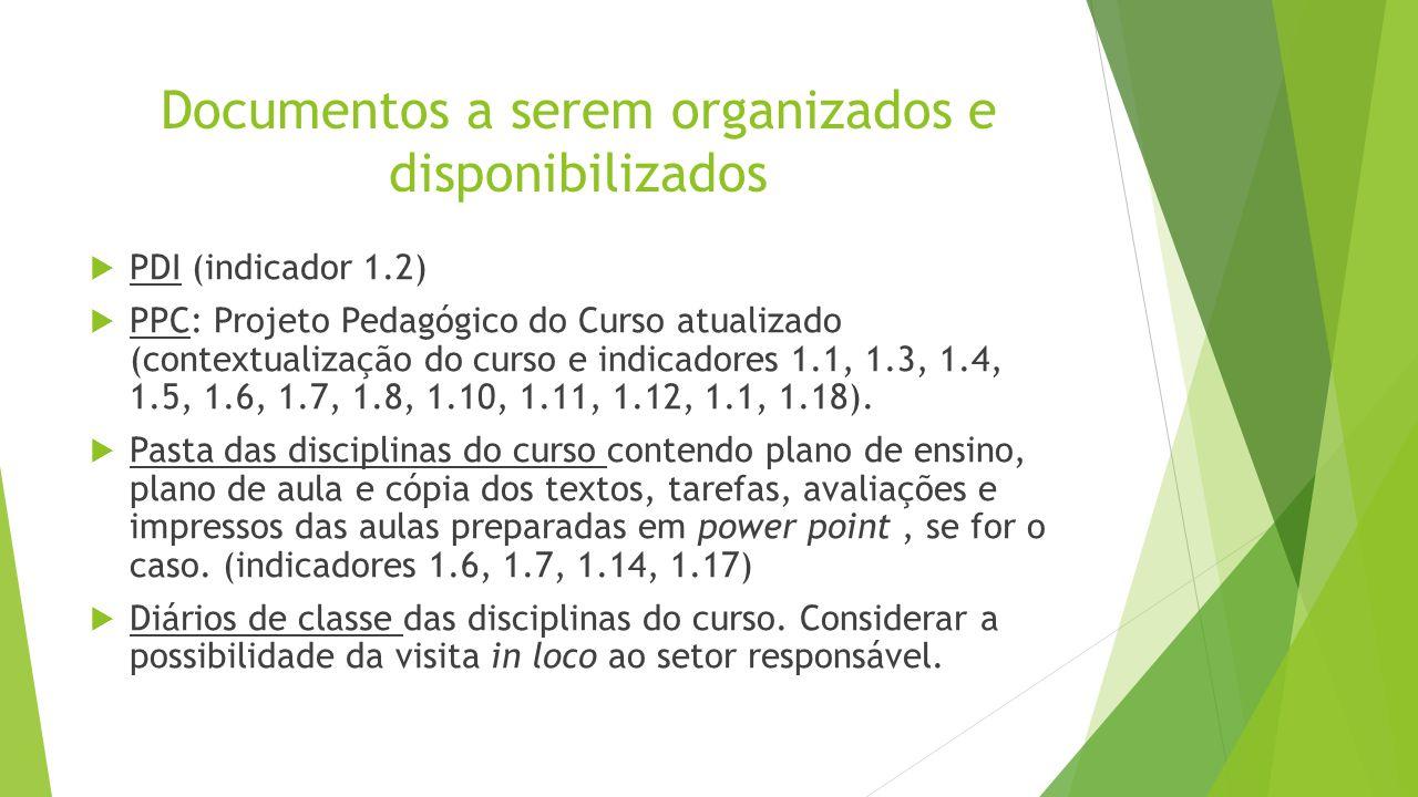 Documentos a serem organizados e disponibilizados  PDI (indicador 1.2)  PPC: Projeto Pedagógico do Curso atualizado (contextualização do curso e ind