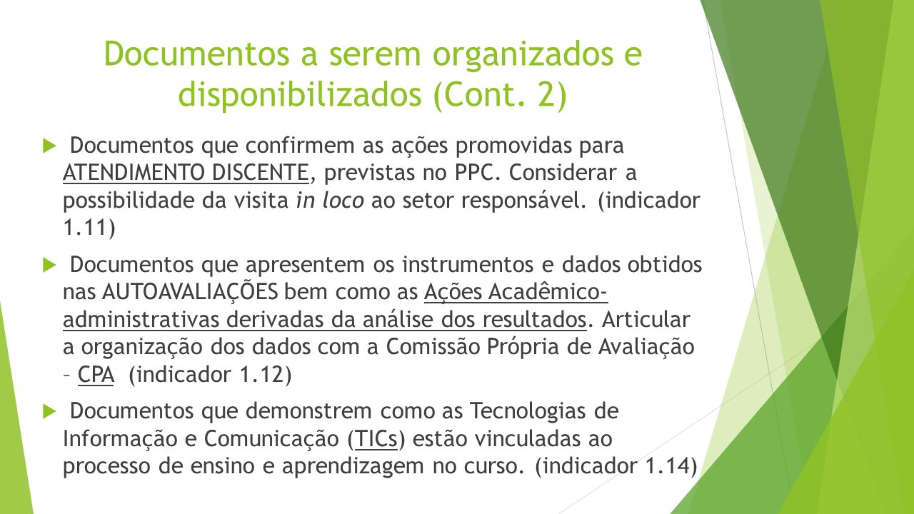 Documentos a serem organizados e disponibilizados (Cont. 2)  Documentos que confirmem as ações promovidas para ATENDIMENTO DISCENTE, previstas no PPC