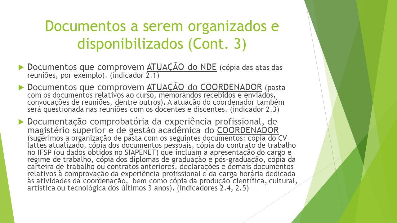 Documentos a serem organizados e disponibilizados (Cont. 3)  Documentos que comprovem ATUAÇÃO do NDE (cópia das atas das reuniões, por exemplo). (ind