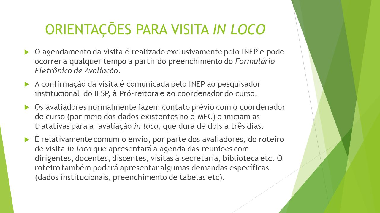 ORIENTAÇÕES PARA VISITA IN LOCO  O agendamento da visita é realizado exclusivamente pelo INEP e pode ocorrer a qualquer tempo a partir do preenchimen