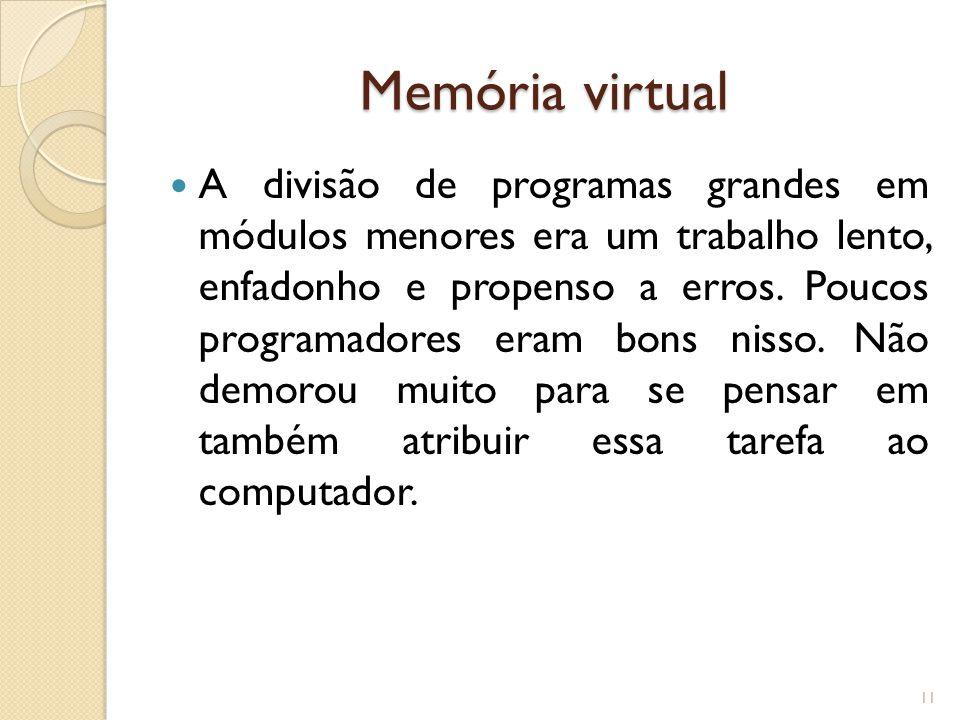 Memória virtual A divisão de programas grandes em módulos menores era um trabalho lento, enfadonho e propenso a erros. Poucos programadores eram bons