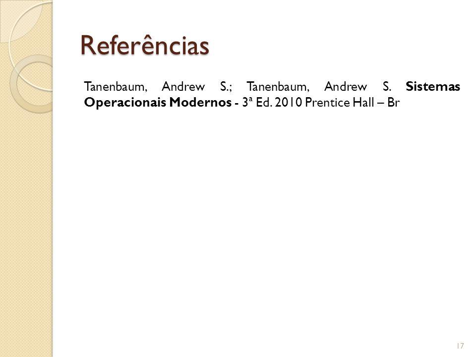 Referências Tanenbaum, Andrew S.; Tanenbaum, Andrew S. Sistemas Operacionais Modernos - 3ª Ed. 2010 Prentice Hall – Br 17