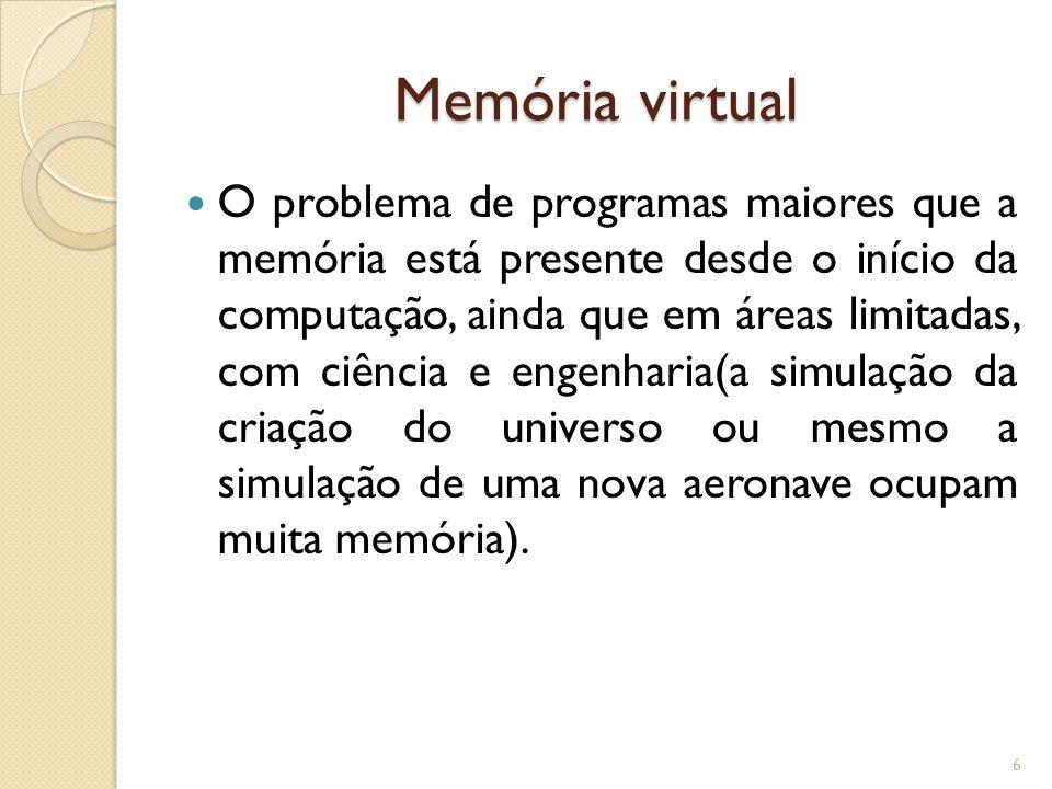 Memória virtual O problema de programas maiores que a memória está presente desde o início da computação, ainda que em áreas limitadas, com ciência e