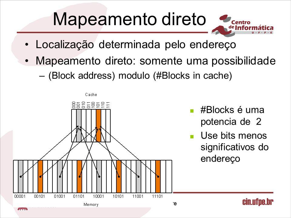 Infra-estrutura Hardware Mapeamento direto Localização determinada pelo endereço Mapeamento direto: somente uma possibilidade –(Block address) modulo