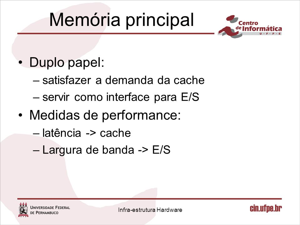 Memória principal Duplo papel: –satisfazer a demanda da cache –servir como interface para E/S Medidas de performance: –latência -> cache –Largura de b