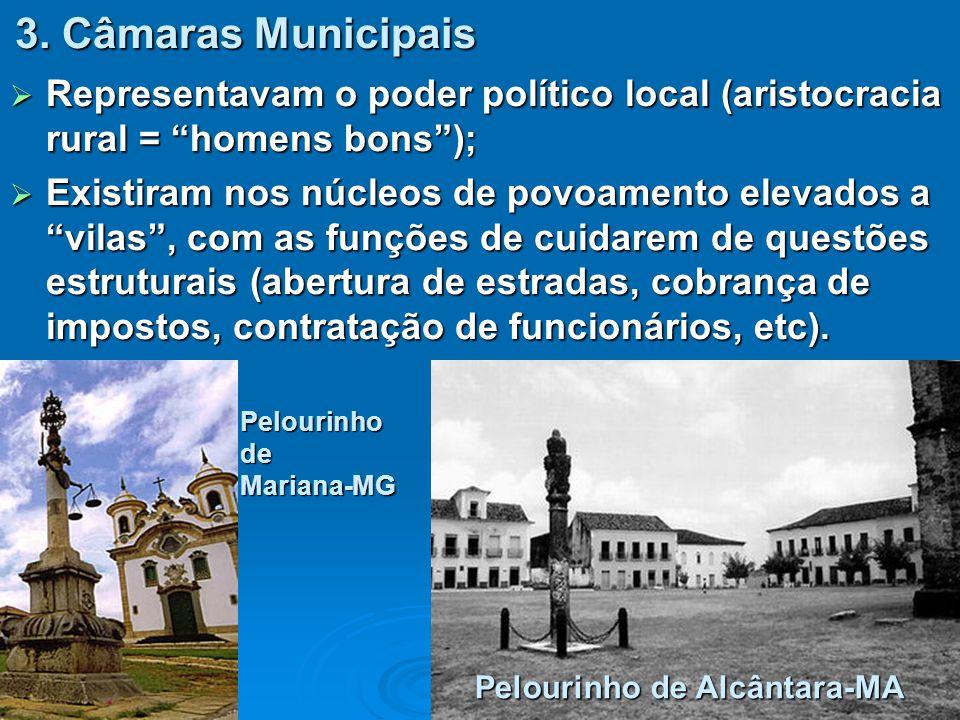 """3. Câmaras Municipais  Representavam o poder político local (aristocracia rural = """"homens bons"""");  Existiram nos núcleos de povoamento elevados a """"v"""