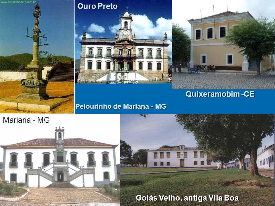 Pelourinho de Mariana - MG Ouro Preto Mariana - MG Goiás Velho, antiga Vila Boa Quixeramobim -CE
