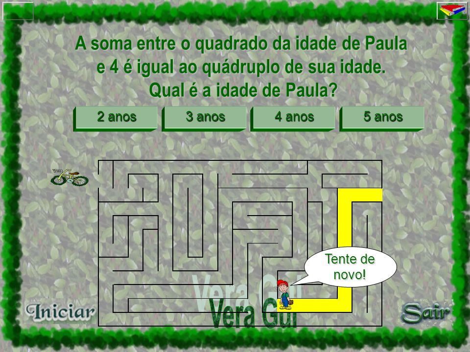 A soma entre o quadrado da idade de Paula e 4 é igual ao quádruplo de sua idade. Qual é a idade de Paula? Qual é a idade de Paula? 2 anos 2 anos 3 ano