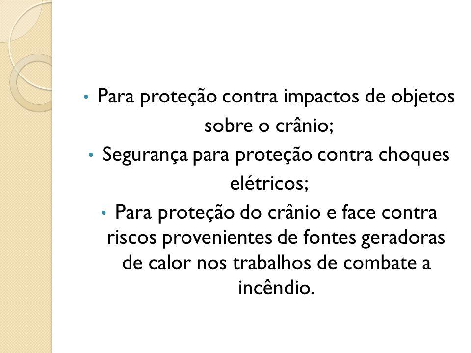 Para proteção contra impactos de objetos sobre o crânio; Segurança para proteção contra choques elétricos; Para proteção do crânio e face contra risco