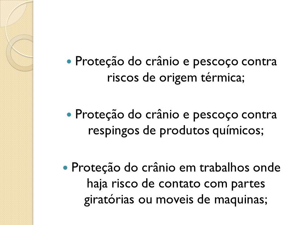 Proteção do crânio e pescoço contra riscos de origem térmica; Proteção do crânio e pescoço contra respingos de produtos químicos; Proteção do crânio e
