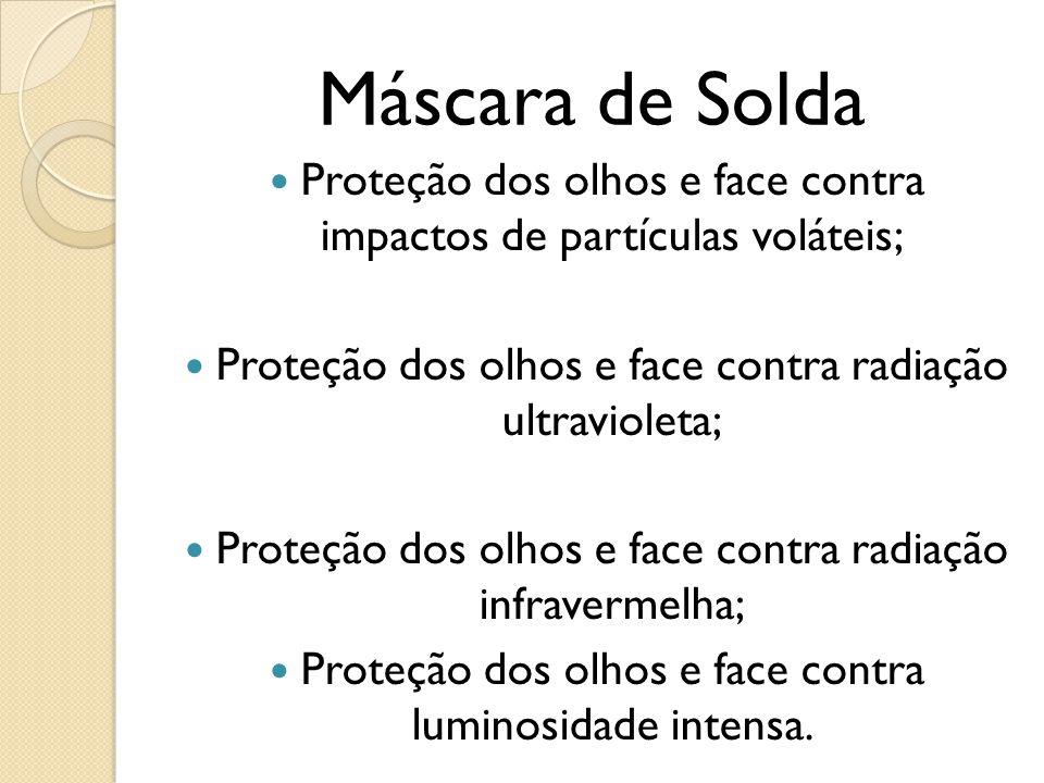 Máscara de Solda Proteção dos olhos e face contra impactos de partículas voláteis; Proteção dos olhos e face contra radiação ultravioleta; Proteção do