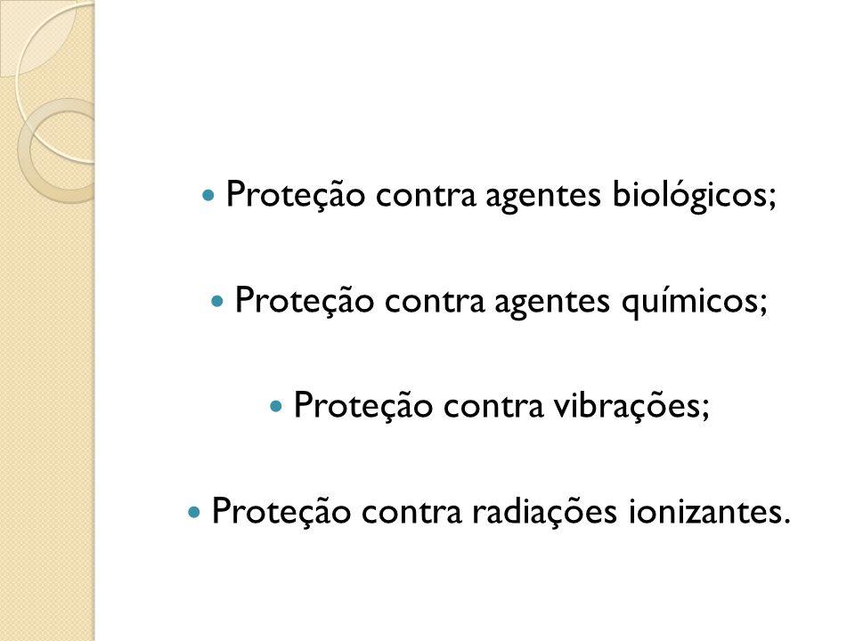 Proteção contra agentes biológicos; Proteção contra agentes químicos; Proteção contra vibrações; Proteção contra radiações ionizantes.
