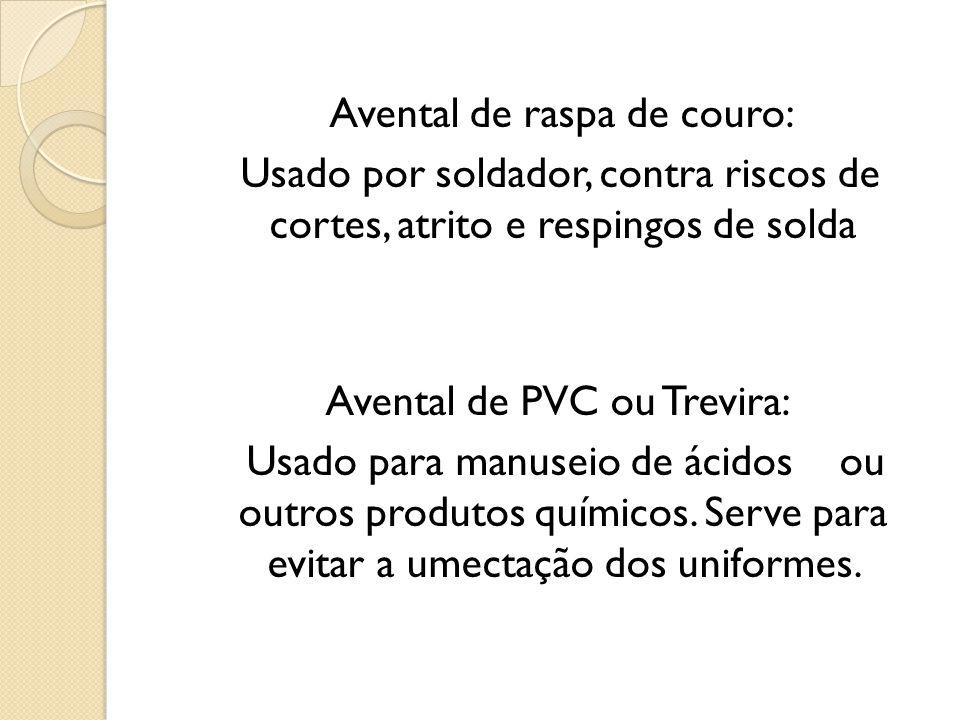 Avental de raspa de couro: Usado por soldador, contra riscos de cortes, atrito e respingos de solda Avental de PVC ou Trevira: Usado para manuseio de
