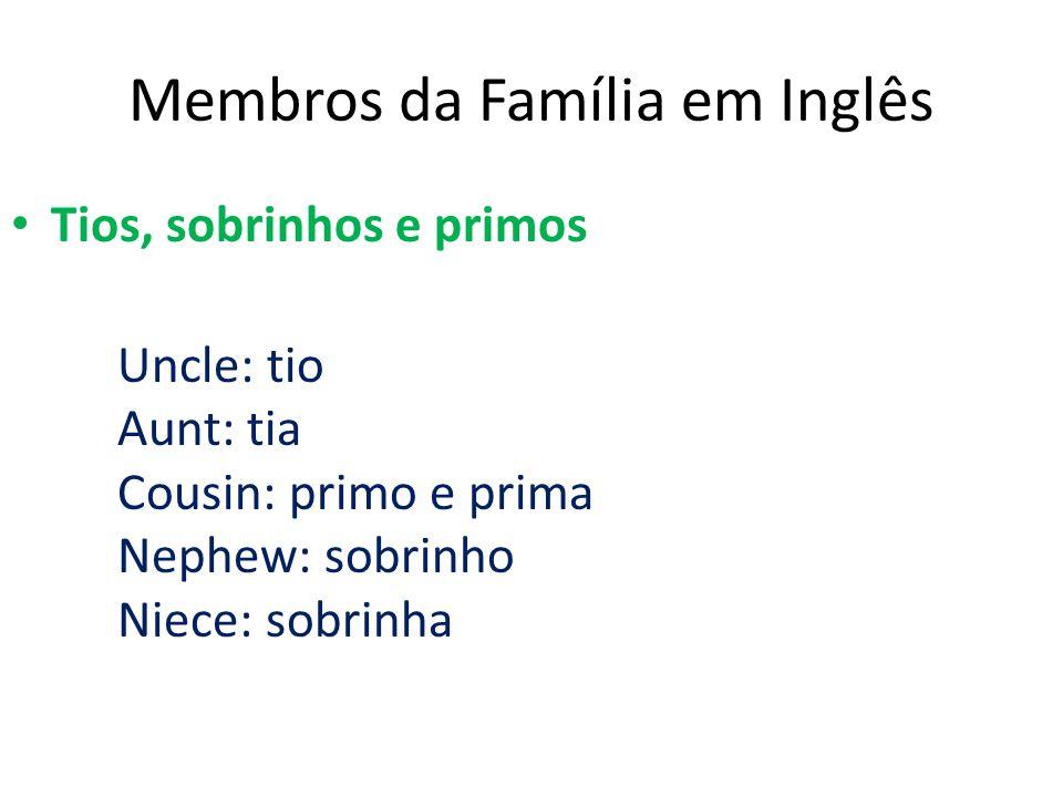 Membros da Família em Inglês Tios, sobrinhos e primos Uncle: tio Aunt: tia Cousin: primo e prima Nephew: sobrinho Niece: sobrinha