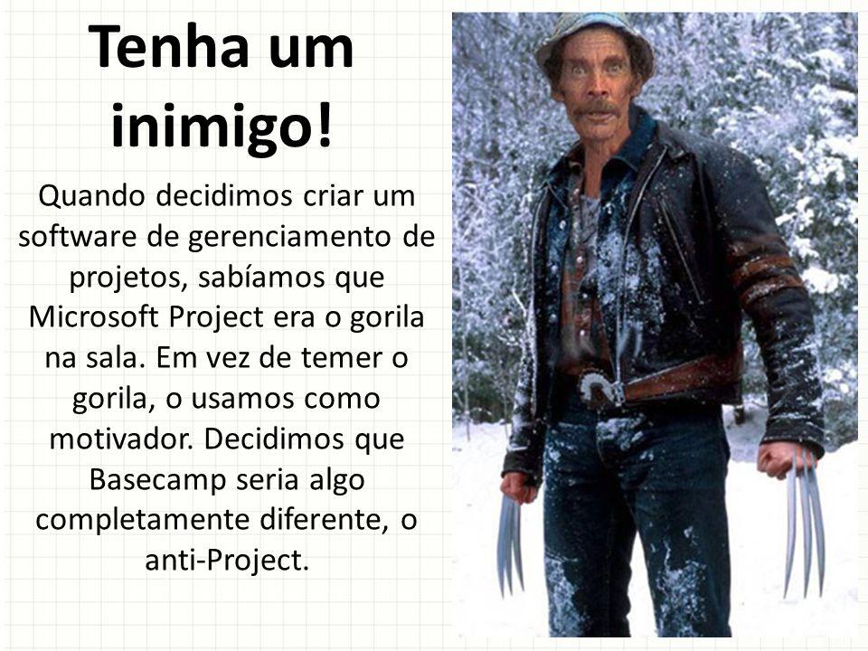 Tenha um inimigo! Quando decidimos criar um software de gerenciamento de projetos, sabíamos que Microsoft Project era o gorila na sala. Em vez de teme