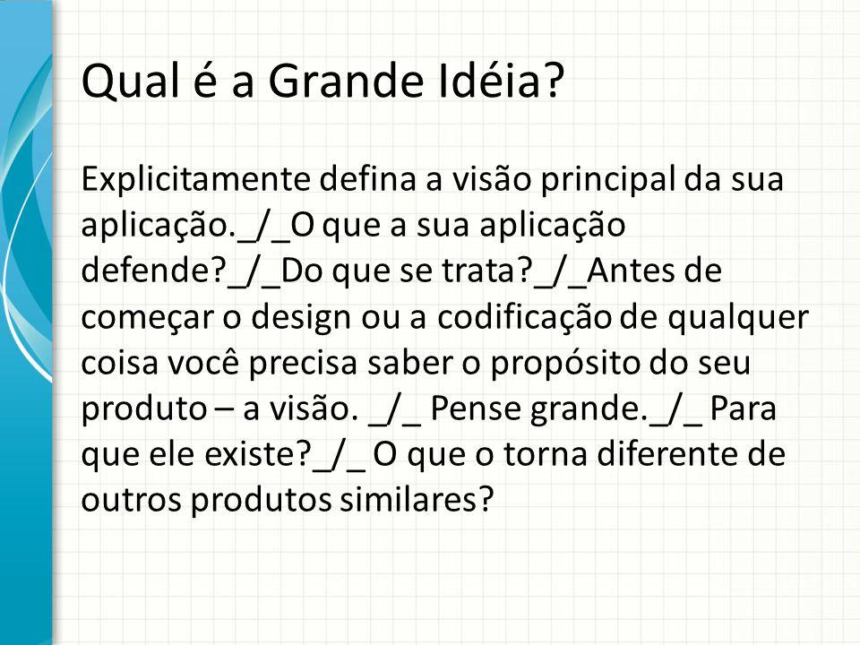 Qual é a Grande Idéia? Explicitamente defina a visão principal da sua aplicação._/_O que a sua aplicação defende?_/_Do que se trata?_/_Antes de começa