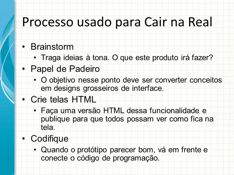 Processo usado para Cair na Real Brainstorm Traga ideias à tona. O que este produto irá fazer? Papel de Padeiro O objetivo nesse ponto deve ser conver