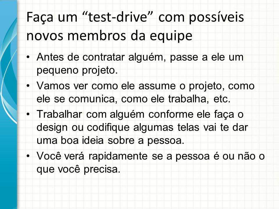 """Faça um """"test-drive"""" com possíveis novos membros da equipe Antes de contratar alguém, passe a ele um pequeno projeto. Vamos ver como ele assume o proj"""